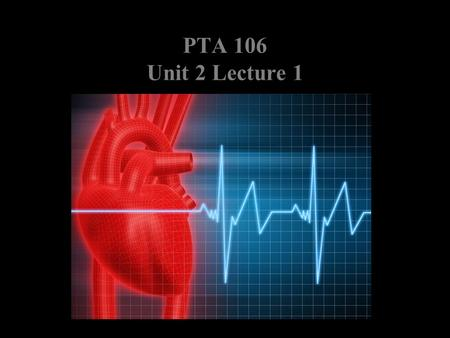 PTA 106 Unit 2 Lecture 1. Position of the heart and Associated Structures Coronary trivia Pumps blood through 60,000 miles of blood vessels Pumps about.