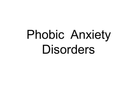 Phobic Anxiety Disorders. What is a phobia ? Persistent irrational fear of an object, activity or situation and a wish to avoid it.