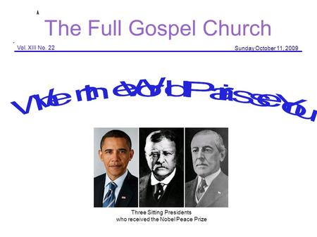 The Full Gospel Church Vol. XIII No. 22 Sunday October 11, 2009 Three Sitting Presidents who received the Nobel Peace Prize.