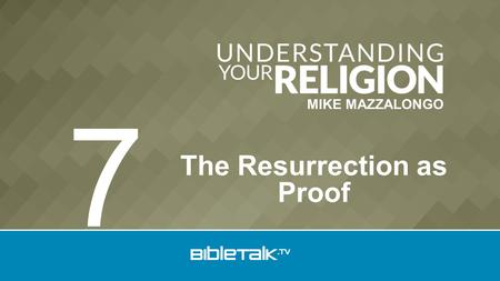 MIKE MAZZALONGO The Resurrection as Proof 7. The Bible teaches it. The Prophets spoke of it. The Apostles witnessed it. Jesus proclaimed it. The Doctrine.