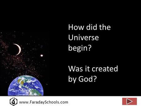 Www.FaradaySchools.com How did the Universe begin? Was it created by God?
