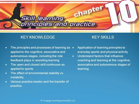 KEY KNOWLEDGEKEY SKILLS  The principles and processes of learning as applied to the cognitive, associative and autonomous stages, including the role feedback.
