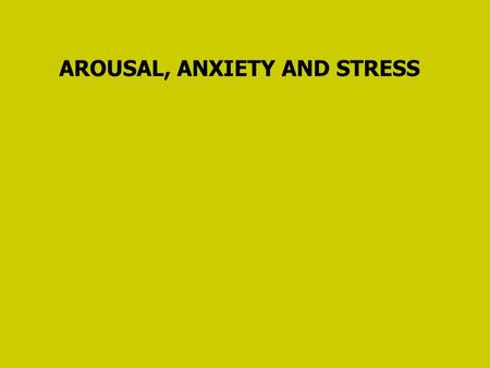 AROUSAL, ANXIETY AND STRESS. Arousal is a general physiological and psychological activation, varying in intensity along a continuum. Anxiety is a negative.