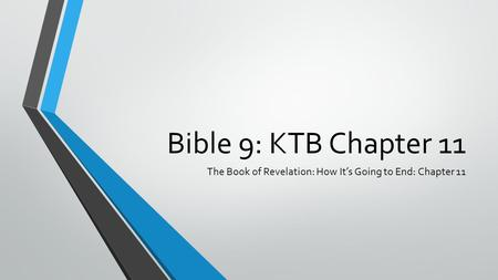 Bible 9: KTB Chapter 11 The Book of Revelation: How It's Going to End: Chapter 11.