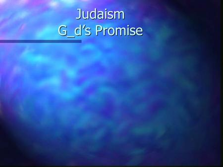 Judaism G_d's Promise Abraham Abram n Judaism starts with the Patriarch Abraham whose name was changed from Abram. It is to him that G_d made a promise.