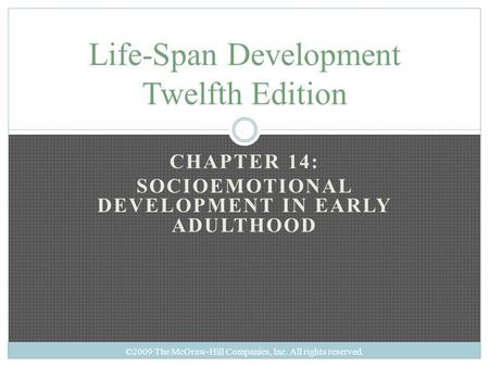 CHAPTER 14: SOCIOEMOTIONAL DEVELOPMENT IN EARLY ADULTHOOD Life-Span Development Twelfth Edition ©2009 The McGraw-Hill Companies, Inc. All rights reserved.