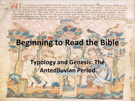 Beginning to Read the Bible Typology and Genesis: The Antediluvian Period.