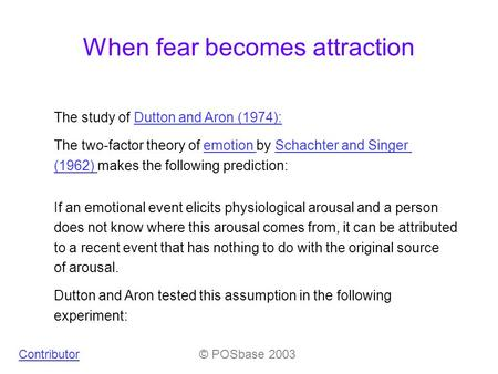 The study of Dutton and Aron (1974):Dutton and Aron (1974): The two-factor theory of emotion by Schachter and Singer (1962) makes the following prediction:emotion.