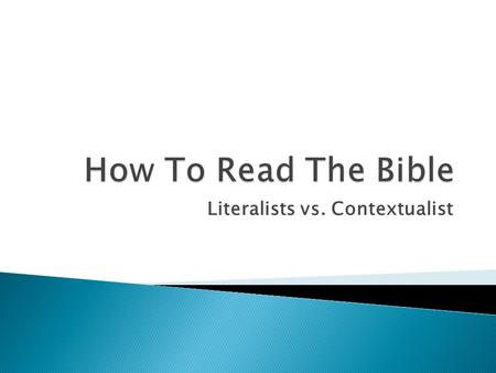 "Literalists vs. Contextualist  ""The bible means exactly what it says."" --William Jennings Bryan  Not all literalists agree: Example: What is a day?"