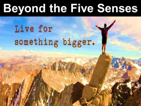 Beyond the Five Senses. Note: Any videos in this presentation will only play online. After you download the slideshow, you will need to also download.