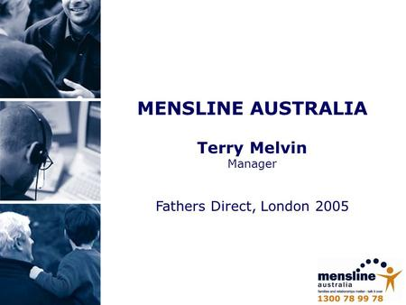MENSLINE AUSTRALIA Terry Melvin Manager Fathers Direct, London 2005.
