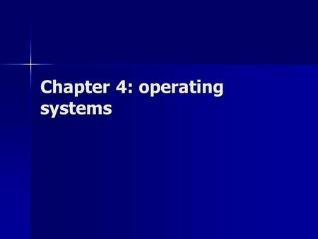 Chapter 4: operating systems. What is an operating system? A program or collection of programs that coordinate computer usage among users and handle common.