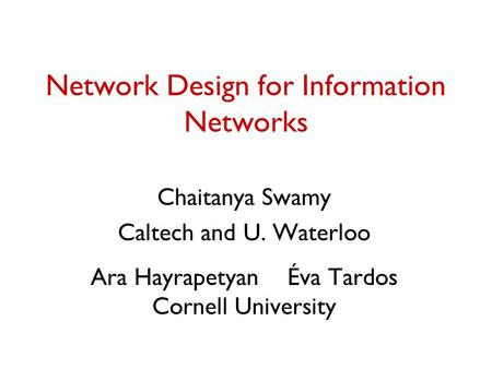Network Design for Information Networks Chaitanya Swamy Caltech and U. Waterloo Ara HayrapetyanÉva Tardos Cornell University.