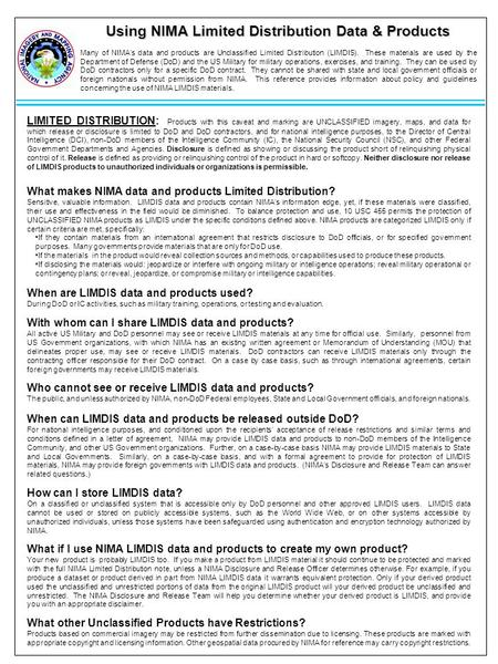 Using NIMA Limited Distribution Data & Products Many of NIMA's data and products are Unclassified Limited Distribution (LIMDIS). These materials are used.