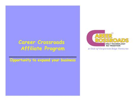 Career Crossroads Affiliate Program _____________________ Opportunity to expand your business A Unit of Corporate Edge Ventures.