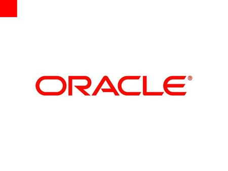 © 2007 Oracle Corporation – Proprietary and Confidential.