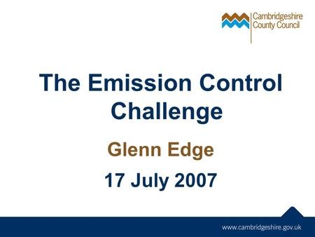 The Emission Control Challenge Glenn Edge 17 July 2007.