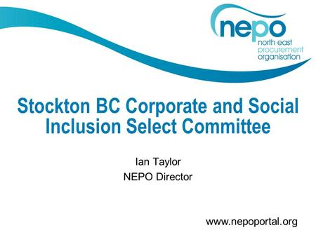 Www.nepoportal.org Stockton BC Corporate and Social Inclusion Select Committee Ian Taylor NEPO Director.