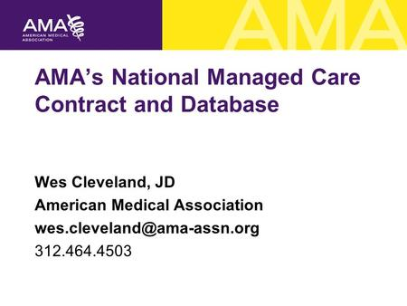 AMA's National Managed Care Contract and Database Wes Cleveland, JD American Medical Association 312.464.4503.