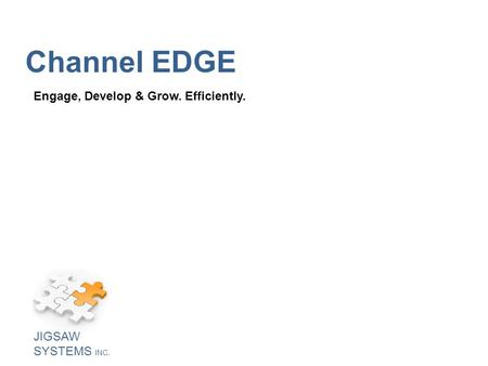 Channel EDGE Engage, Develop & Grow. Efficiently. JIGSAW SYSTEMS INC.
