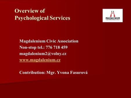 Overview of Psychological Services Magdalenium Civic Association Non-stop tel.: 776 718 459  Contribution: Mgr.