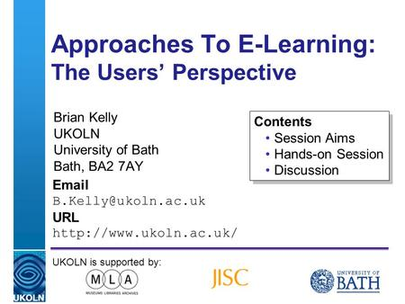 A centre of expertise in digital information managementwww.ukoln.ac.uk Approaches To E-Learning: The Users' Perspective Brian Kelly UKOLN University of.
