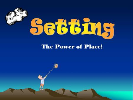 The Power of Place!. 1. What is setting, beyond just the where and when of a story? 2. How do authors use setting to create an overall mood for the story?