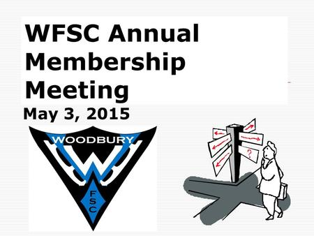 WFSC Annual Membership Meeting May 3, 2015. Bylaws  Incorporated in 1999, revised in 2004  Filed with the Secretary of State and the Attorney General's.