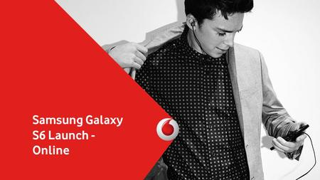 Samsung Galaxy S6 Launch - Online. Journey Flow Pre-order entry point Samsung Galaxy S6 / Edge overview Sign-up to be notified Notifications sent to users.