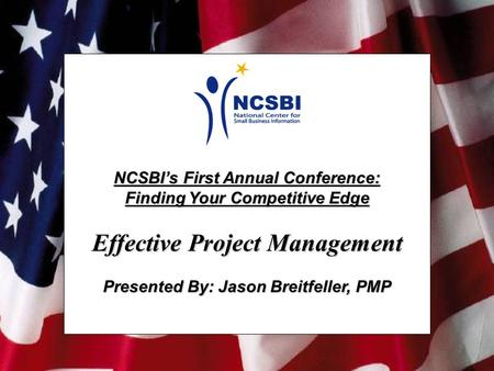NCSBI's First Annual Conference: Finding Your Competitive Edge Effective Project Management Presented By: Jason Breitfeller, PMP.