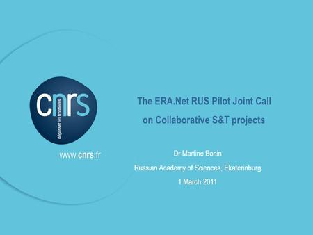 P. 1 Brokerage Event l 01/03/2011 The ERA.Net RUS Pilot Joint Call on Collaborative S&T projects Dr Martine Bonin Russian Academy of Sciences, Ekaterinburg.