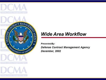 Wide Area Workflow Presented By: Defense Contract Management Agency December, 2002.