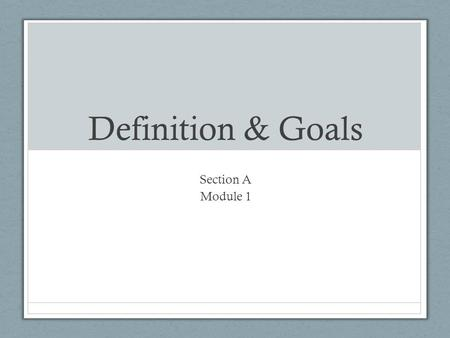 Definition & Goals Section A Module 1. Definition of Psychology Psychology is the systematic, scientific study of behaviors and mental processes Behaviors.