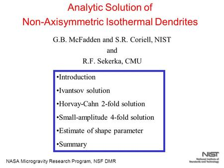 G.B. McFadden and S.R. Coriell, NIST and R.F. Sekerka, CMU Analytic Solution of Non-Axisymmetric Isothermal Dendrites NASA Microgravity Research Program,