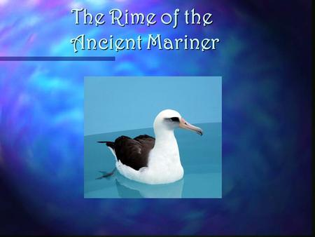 The Rime of the Ancient Mariner. Samuel Taylor Coleridge (1772-1834), English lyrical poet, critic, and philosopher whose Lyrical Ballads, (1798) written.