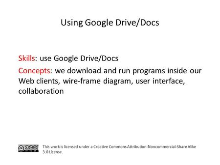 Using Google Drive/Docs Skills: use Google Drive/Docs Concepts: we download and run programs inside our Web clients, wire-frame diagram, user interface,