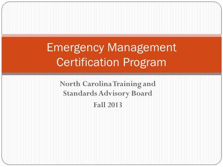 North Carolina Training and Standards Advisory Board Fall 2013 Emergency Management Certification Program.