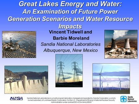 Great Lakes Energy and Water: An Examination of Future Power Generation Scenarios and Water Resource Impacts Vincent Tidwell and Barbie Moreland Sandia.