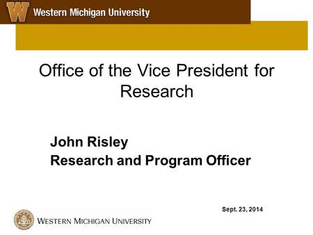 Office of the Vice President for Research John Risley Research and Program Officer Sept. 23, 2014.
