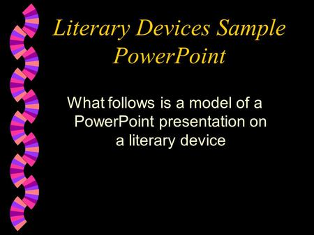 Literary Devices Sample PowerPoint What follows is a model of a PowerPoint presentation on a literary device.