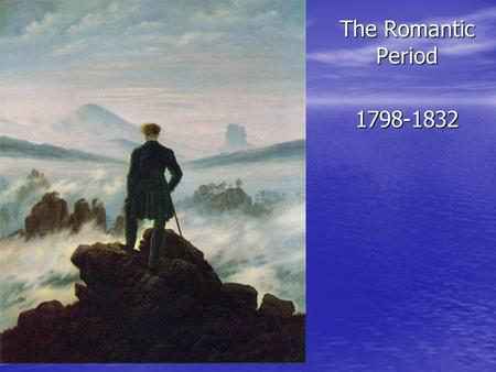The Romantic Period 1798-1832.