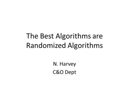 The Best Algorithms are Randomized Algorithms N. Harvey C&O Dept TexPoint fonts used in EMF. Read the TexPoint manual before you delete this box.: A AAAA.