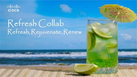 Refresh Collab Refresh, Rejuvenate, Renew. 2 © 2015 Cisco and/or its affiliates. All rights reserved. Cisco Confidential Objective: Enable customers with.