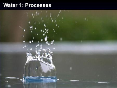 "Water 1: Processes. Water: Celebrated Throughout History When the well is dry, you know the value of water."" - Benjamin Franklin Water, water, everywhere,"