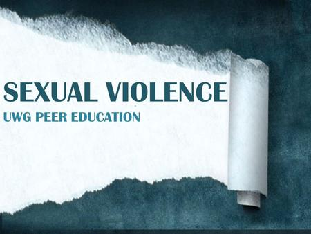 SEXUAL VIOLENCE UWG PEER EDUCATION.