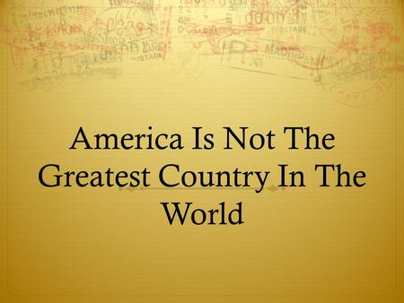America Is Not The Greatest Country In The World.