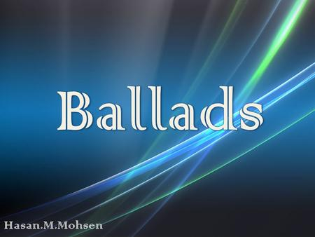Ballads are poems that tell a story. They are considered to be a form of narrative poetry. They are often used in songs and have a very musical quality.