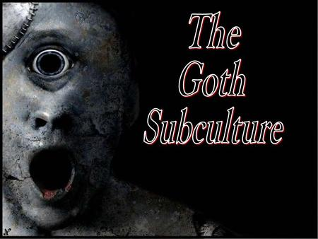 The goth subculture is a contemporary subculture found in many countries. It began in England during the early 1980s in the gothic rock scene, an offshoot.