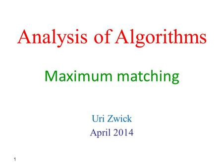 Analysis of Algorithms Uri Zwick April 2014 Maximum matching 1 TexPoint fonts used in EMF. Read the TexPoint manual before you delete this box.: AAAAA.