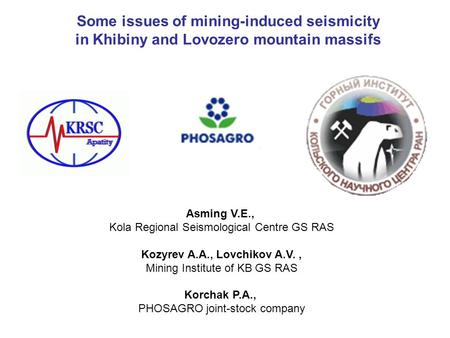 Some issues of mining-induced seismicity in Khibiny and Lovozero mountain massifs Asming V.E., Kola Regional Seismological Centre GS RAS Kozyrev A.A.,
